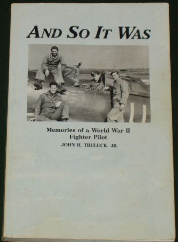 And So It Was - Memories of a World War II Fighter Pilot, by John H. Truluck Jr